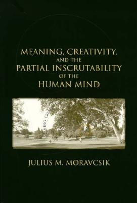 Meaning, Creativity, and the Partial Inscrutability of the Hu... by Julius Moravcsik