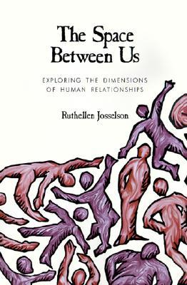 The Space Between Us: Exploring the Dimensions of Human Relationships: Exploring Dimensions of Human Relationships