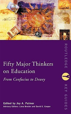Fifty Major Thinkers on Education: From Confucius to Dewey