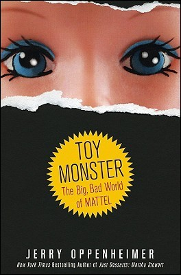 Ebook Toy Monster: The Big, Bad World of Mattel by Jerry Oppenheimer DOC!