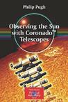 Observing the Sun with Coronado(tm) Telescopes by Philip Pugh