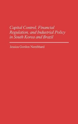 Capital Control, Financial Regulation, and Industrial Policy in South Korea and Brazil