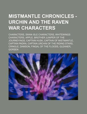 Mistmantle Chronicles - Urchin and the Raven War Characters: Characters, Swan Isle Characters, Whitewings Characters, Apple, Brother Juniper of the Journeyings, Captain Husk, Captain of Mistmantle, Captain Padra, Captain Urchin of the Riding Stars, Cringl