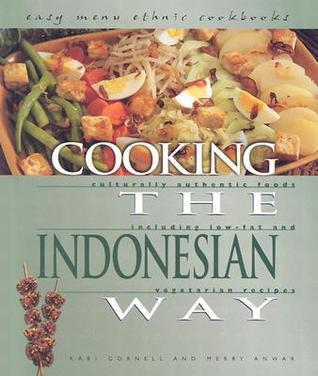 Cooking the Indonesian Way: Culturally Authentic Foods Including Low-Fat and Vegetarian Recipes