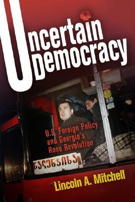 Uncertain Democracy: U.S. Foreign Policy and Georgia's Rose Revolution