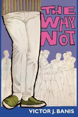The Why Not by Victor J. Banis
