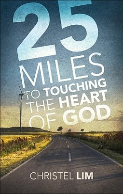 25 Miles to Touching the Heart of God by Christel Lim