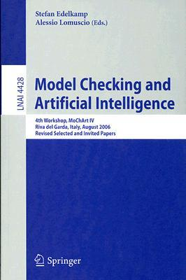 Model Checking and Artificial Intelligence: 4th Workshop, MoChArt IV Riva del Garda, Italy, August 29, 2006 Revised Selected and Invited Papers