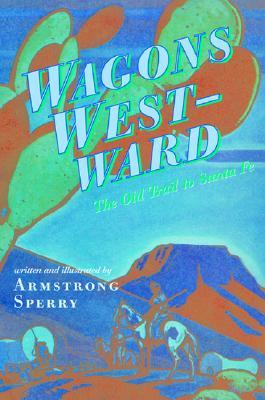 Wagons Westward: The Old Trail to Santa Fe