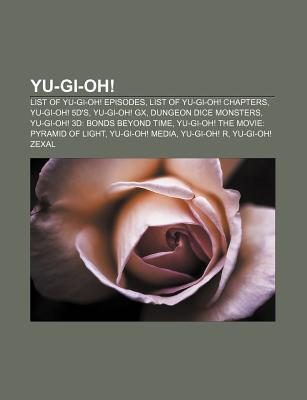 Yu-GI-Oh!: List of Yu-GI-Oh! Episodes, List of Yu-GI-Oh! Chapters, Yu-GI-Oh! 5d's, Yu-GI-Oh! Gx, Dungeon Dice Monsters