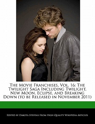 The Movie Franchises, Vol. 16: The Twilight Saga Including Twilight, New Moon, Eclipse, and Breaking Down (to Be Released in November 2011)