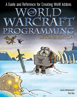 World of Warcraft Programming: A Guide and Reference for Creating WoW Addons