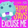 "Hippo Says ""Excuse Me"" by Michael Dahl"