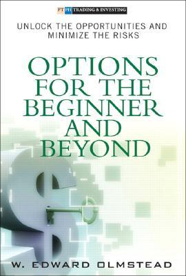 Options for the Beginner and Beyond: Unlock the Opportunities and Minimize the Risks (Financial Times