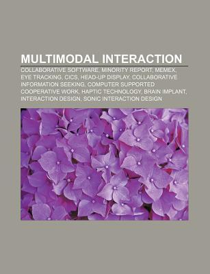 Multimodal Interaction: Collaborative Software, Minority Report, Memex, Eye Tracking, CICS, Head-Up Display, Collaborative Information Seeking