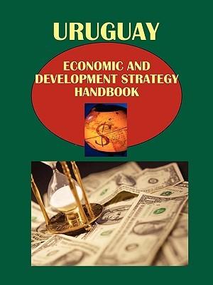 Uruguay Economic and Development Strategy Handbook Volume 1 Economic Development Assistance Strategy and Programs