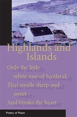 Highlands And Islands Of Scotland: Poetry Of Place (Poetry Of Place)