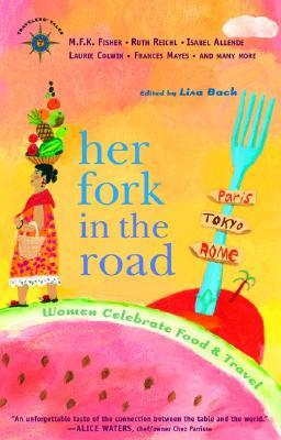 Her fork in the road: women celebrate food and travel by Lisa S. Bach