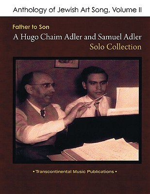 Anthology of Jewish Art Song, Vol. 2: Father to Son: A Hugo Chaim Adler & Samuel Adler Solo Collection