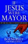 If Jesus Were Mayor by Bob Moffitt