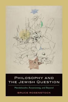 Philosophy and the Jewish Question by Bruce Rosenstock