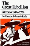 The Great Rebellion: Mexico 1905-1924