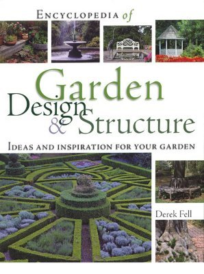 Encyclopedia of Garden Design & Structure: Ideas and Inspiration for Your Garden