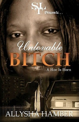 Unloveable Bitch: A Hoe Is Born