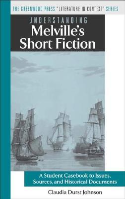Understanding Melville's Short Fiction: A Student Casebook to Issues, Sources, and Historical Documents