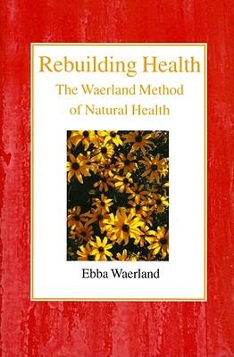 Rebuilding Health: The Waerland Method of Natural Health Descargue libros electrónicos gratuitos en formato txt