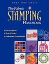 The Fabric Stamping Handbook: Fun Projects, Tips & Tricks, Unlimited Possibilities