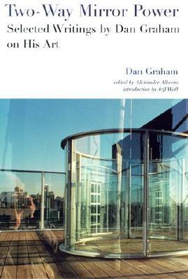 Two-Way Mirror Power: Selected Writings by Dan Graham on His Art