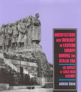 Architecture and Ideology in Eastern Europe During the Stalin Era: An Aspect of Cold-War History