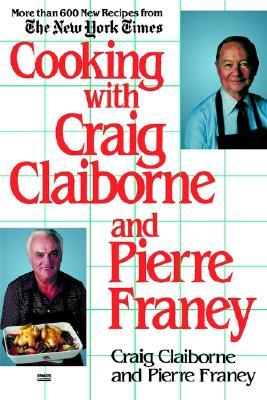 Cooking with Craig Claiborne and Pierre Franey: A Cookbook