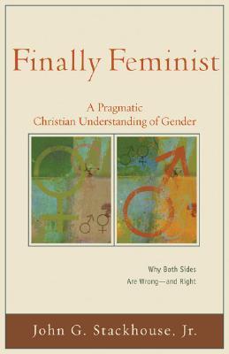 Finally Feminist by John G. Stackhouse Jr.