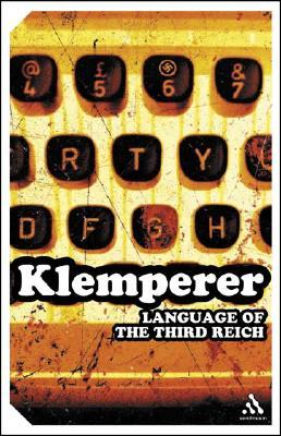 The Language of the Third Reich: LTI--Lingua Tertii Imperii: A Philologist's Notebook