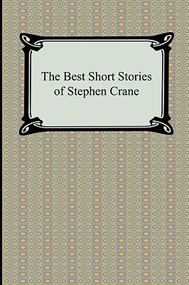 The Best Short Stories of Stephen Crane