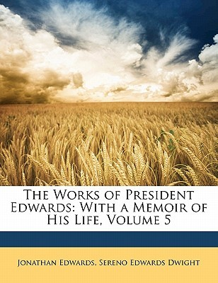The Works of President Edwards: With a Memoir of His Life, Volume 5