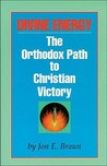 Divine Energy: The Orthodox Path to Christian Victory
