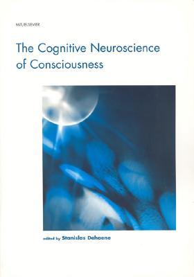 The Cognitive Neuroscience of Consciousness