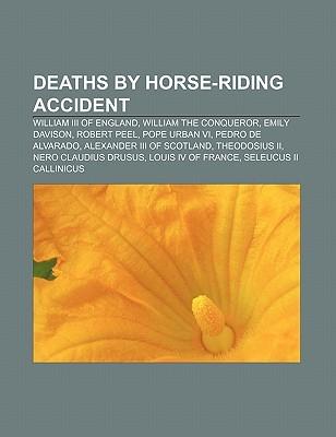 Deaths by Horse-Riding Accident: William III of England, William the Conqueror, Emily Davison, Robert Peel, Pope Urban VI, Pedro de Alvarado