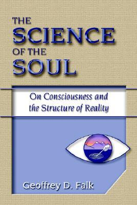 The Science of the Soul: On Consciousness and the Structure of Reality