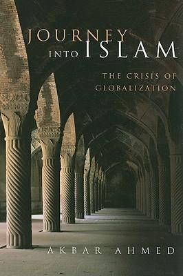 Journey into Islam by Akbar Ahmed
