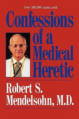 Confessions of a Medical Heretic