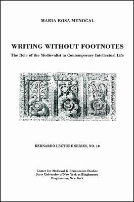 Writing Without Footnotes: The Role of the Medievalist in Contemporary Intellectual Life: Bernardo Lecture Series, No. 10