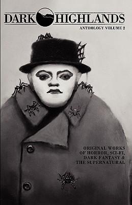 dark-highlands-anthology-volume-2-original-works-of-horror-sci-fi-dark-fantasy-the-supernatural