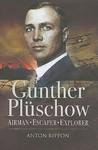 Gunther Plüschow: Airmen, Escaper And Explorer (Roman Conquests)