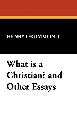 What Is a Christian? and Other Essays