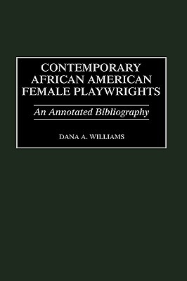 Contemporary African American Female Playwrights: An Annotated Bibliography