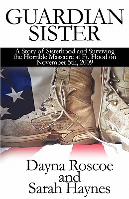 Guardian Sister: A Story of Sisterhood and Surviving the Horrible Massacre at Ft. Hood on November 5th, 2009